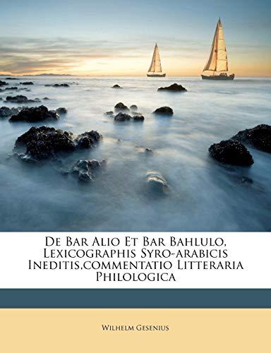 9781179567808: De Bar Alio Et Bar Bahlulo, Lexicographis Syro-arabicis Ineditis,commentatio Litteraria Philologica (French Edition)