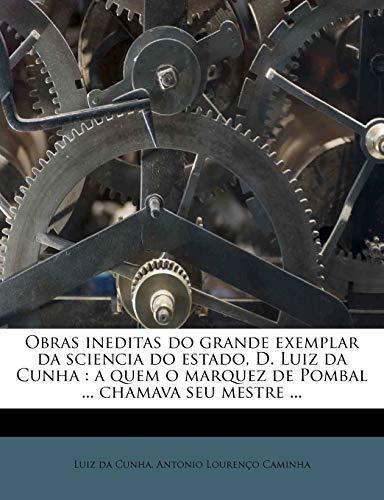 Obras Ineditas Do Grande Exemplar Da Sciencia: Luiz da Cunha