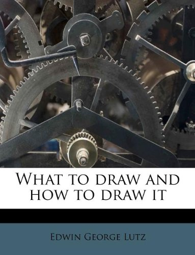 9781179652535: What to draw and how to draw it