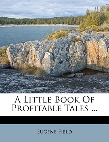A Little Book Of Profitable Tales ... (9781179683102) by Eugene Field