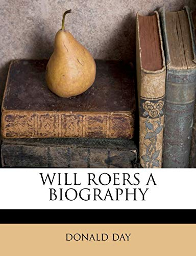 WILL ROERS A BIOGRAPHY (9781179695440) by DONALD DAY