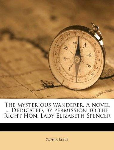 9781179702490: The mysterious wanderer. A novel ... Dedicated, by permission to the Right Hon. Lady Elizabeth Spencer