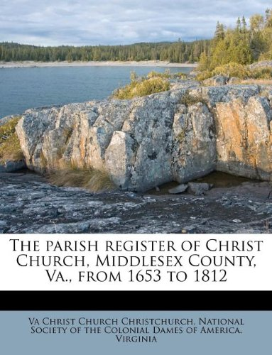 9781179894607: The parish register of Christ Church, Middlesex County, Va., from 1653 to 1812