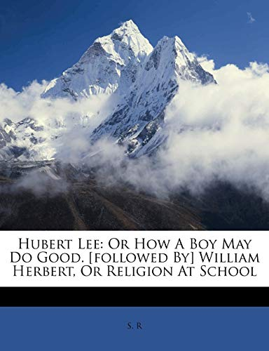 9781179944531: Hubert Lee: Or How A Boy May Do Good. [followed By] William Herbert, Or Religion At School