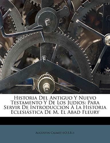 9781179965895: Historia Del Antiguo Y Nuevo Testamento Y De Los Judios: Para Servir De Introduccion À La Historia Eclesiástica De M. El Abad Fleury (Spanish Edition)