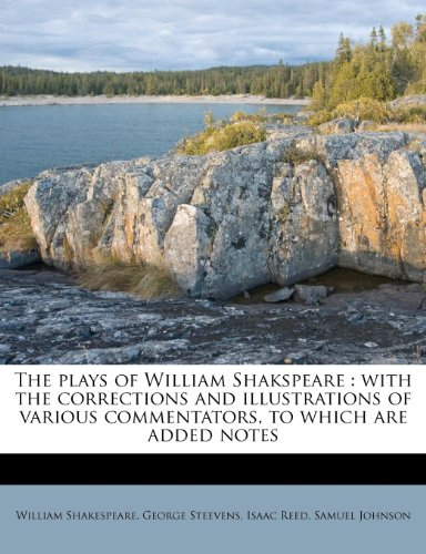 The plays of William Shakspeare: with the corrections and illustrations of various commentators, to which are added notes (9781179984667) by William Shakespeare; George Steevens; Isaac Reed