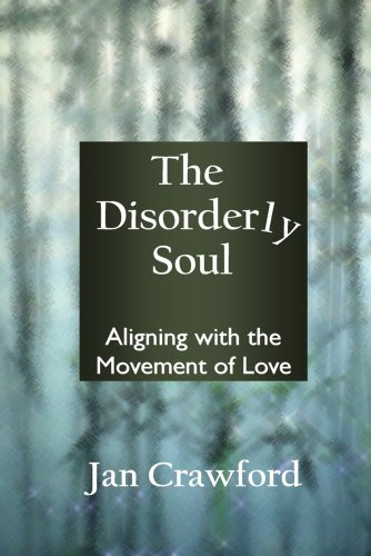 9781194442463: The Disorderly Soul: Aligning with the Movement of Love