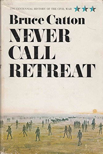 The Centennial History of the Civil War, Vol. 3: Never Call Retreat: Catton, Bruce
