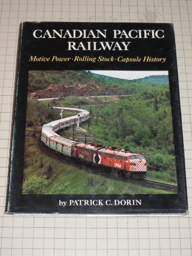 Canadian Pacific Railway: Motive Power, Rolling Stock, Capsule History (1199053589) by Dorin Patrick C.