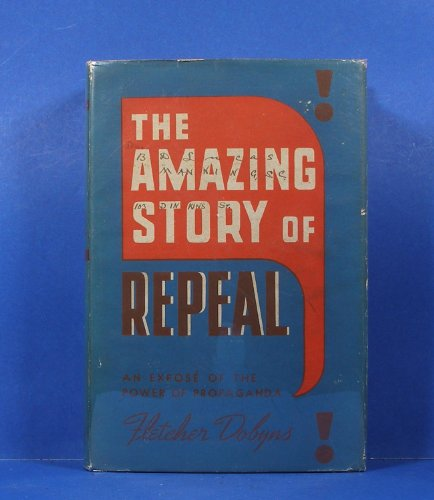 9781199135759: The Amazing Story of Repeal: An Expose of the Power of Propaganda