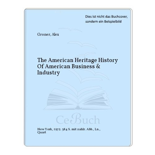 The American Heritage History of American Business and Industry: Alex Groner