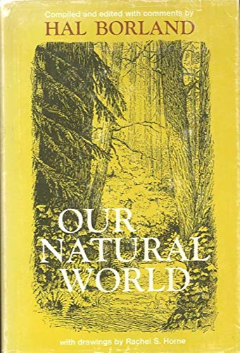 Our natural world; the land and wildlife of America as seen and described by writers since the country's discovery (9781199329745) by Hal Borland