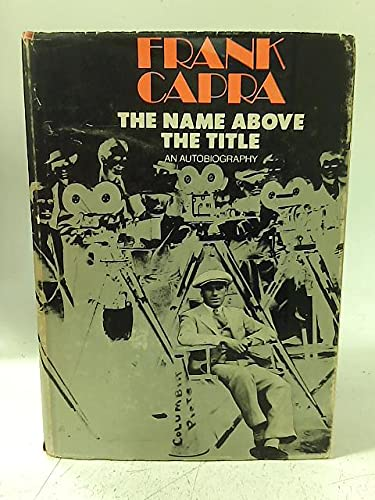 9781199353672: Frank Capra: the Name Above the Title, an Autobiography.