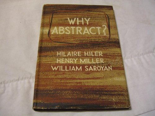 WHY ABSTRACT?: Hilaire. And, Miller, Henry & Saroyan, Wm. Hiler