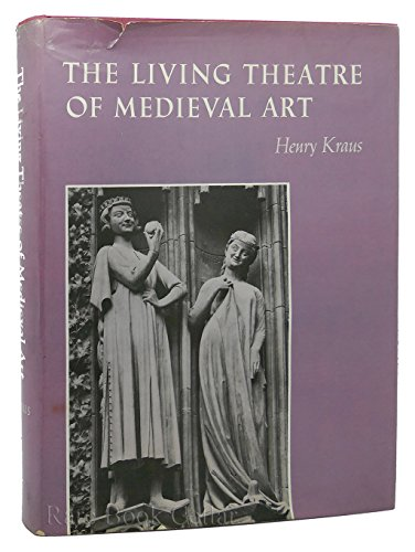 The Living Theatre of Medieval Art.: Kraus, Henry