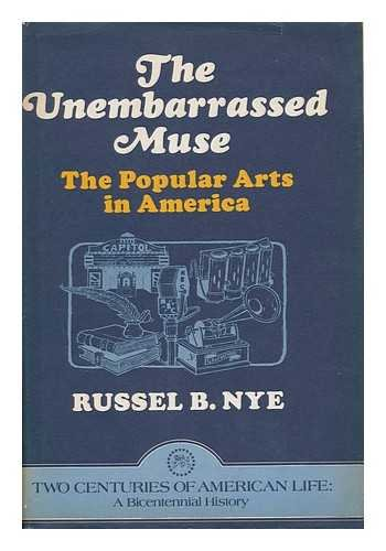 The Unembarrassed Muse: The Popular Arts in America (Two Centuries of American life) (1199527238) by Nye, Russel Blaine