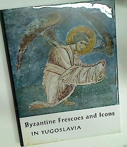 Byzantine Frescoes and Icons in Yugoslavia: Bihalji-Merin, Oto