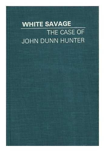 9781199598967: White Savage: The Case of John Dunn Hunter