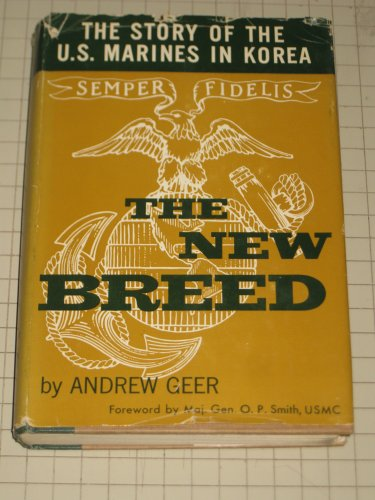 The New Breed. the Story of the U. S. Marines in Korea.: Geer, Andrew