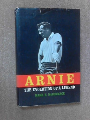 Arnie. The Evolution of a Legend [Hardcover] by McCormack, Mark H.: Mark H. McCormack.