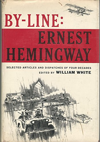 9781199764959: By-Line: Ernest Hemingway; Selected Articles and Dispatches of Four Decades. Edited by William White