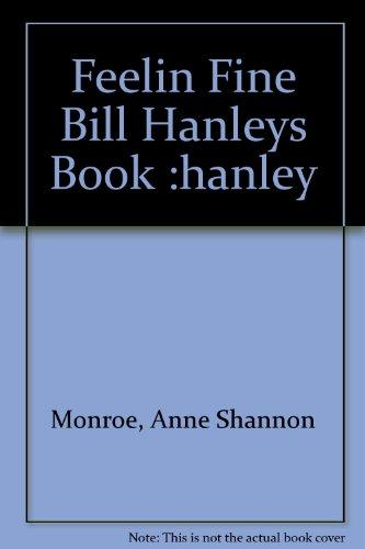 9781199772145: Feelin Fine Bill Hanleys Book :hanley