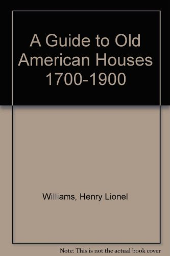 9781199931115: A Guide To Old American Houses 1700-1900