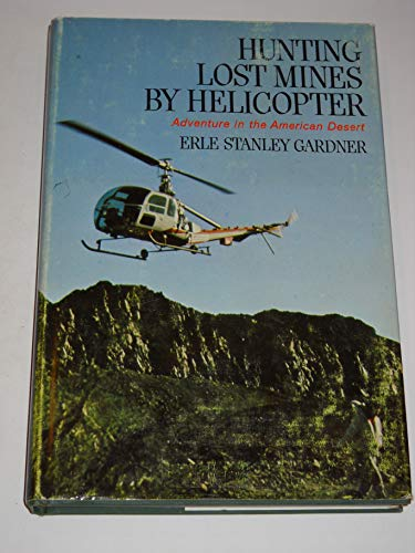 Hunting Lost Mines By Helicopter: Gardner, Erle Stanley