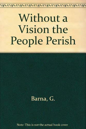 Without a Vision the People Perish: G. Barna