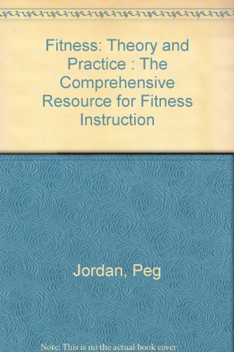 Fitness: Theory and Practice : The Comprehensive Resource for Fitness Instruction (1223004155) by Peg Jordan