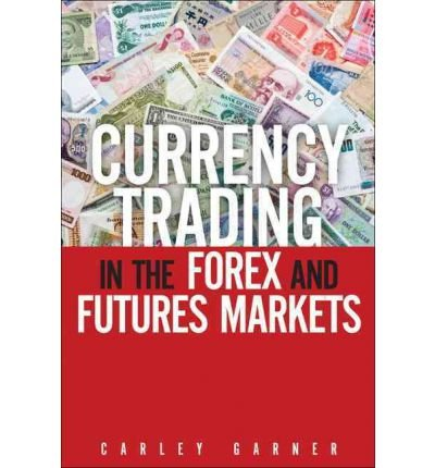 9781223054117: Currency Trading in the Forex and Futures Markets