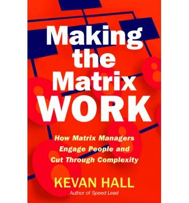 9781223054155: Making the Matrix Work: How Matrix Managers Engage People and Cut Through Complexity