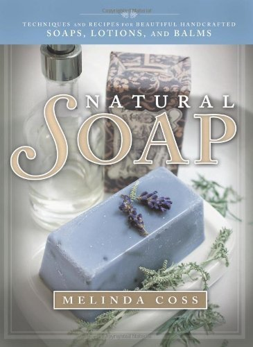 9781223129235: Natural Soap: Techniques and Recipes for Beautiful Handcrafted Soaps, Lotions, and Balms