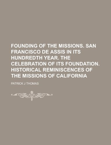 Founding of the Missions. San Francisco de: Patrick J Thomas