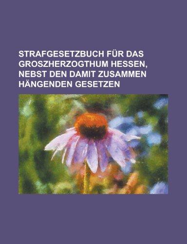9781230009643: Strafgesetzbuch Fur Das Groszherzogthum Hessen, Nebst Den Damit Zusammen Hangenden Gesetzen