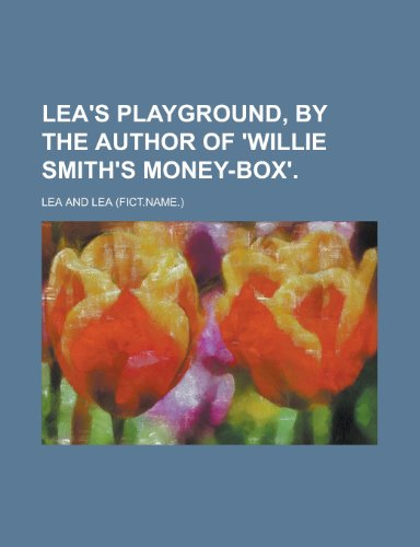 9781230010779: Lea's playground, by the author of 'Willie Smith's money-box'