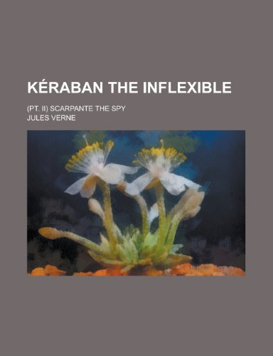 Keraban the Inflexible; (PT. II) Scarpante the: Verne, Jules