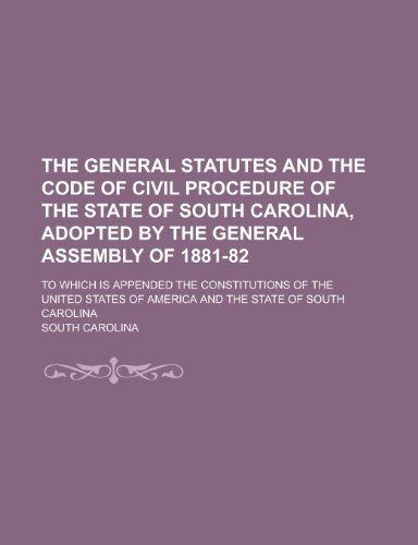 The General Statutes and the Code of Civil Procedure of the State of South Carolina, Adopted by the...