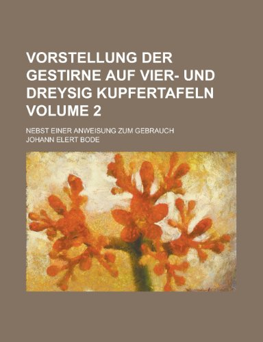 9781230058221: Vorstellung Der Gestirne Auf Vier- Und Dreysig Kupfertafeln; Nebst Einer Anweisung Zum Gebrauch Volume 2