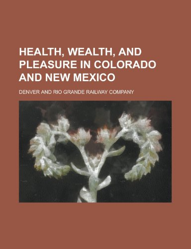 9781230064178: Health, Wealth, and Pleasure in Colorado and New Mexico