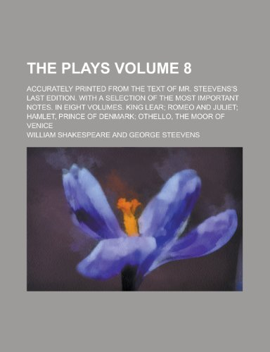 9781230074382: The Plays; Accurately Printed from the Text of Mr. Steevens's Last Edition. with a Selection of the Most Important Notes. in Eight Volumes. King Lear; ... Denmark; Othello, the Moor of Venice Volume 8