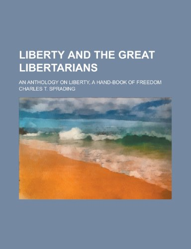 9781230081755: Liberty and the Great Libertarians: An Anthology on Liberty, a Handbook of Freedom