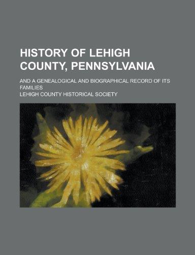 History of Lehigh County, Pennsylvania; And a: Society, Lehigh County