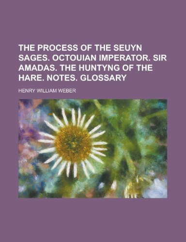 9781230092140: The process of the seuyn sages. Octouian imperator. Sir Amadas. The huntyng of the hare. Notes. Glossary