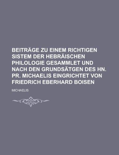9781230092683: Beiträge zu einem richtigen Sistem der hebräischen Philologie gesammlet und nach den Grundsätgen des Hn. Pr. Michaelis eingrichtet von Friedrich Eberhard Boisen