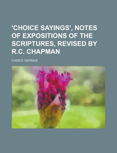 9781230092751: 'Choice sayings', notes of expositions of the Scriptures, revised by R.C. Chapman