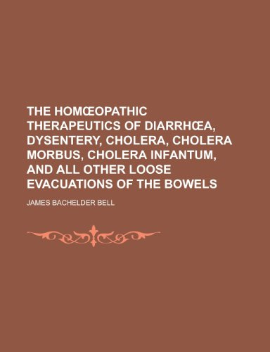 9781230092904: The Homœopathic Therapeutics of Diarrhœa, Dysentery, Cholera, Cholera Morbus, Cholera Infantum, and All Other Loose Evacuations of the Bowels