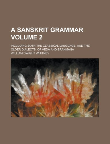 9781230101255: A Sanskrit grammar; including both the classical language, and the older dialects, of Veda and Brahmana Volume 2