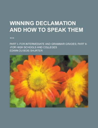 9781230103136: Winning Declamation and how to Speak Them ; Part I--for Intermediate and Grammar Grades; Part II--for High Schools and Colleges
