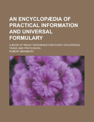 9781230113197: An encyclopædia of practical information and universal formulary; A book of ready reference for every occupation, trade and profession
